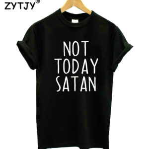 26eea952 Not Today Satan Letters Print Women T shirt Cotton Casual Funny tshirt For  Lady Girl Top Tee Hipster Drop Ship T-78